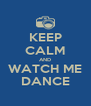 KEEP CALM AND WATCH ME DANCE - Personalised Poster A4 size