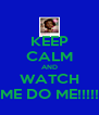 KEEP CALM AND WATCH ME DO ME!!!!! - Personalised Poster A4 size