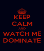 KEEP CALM AND WATCH ME DOMINATE - Personalised Poster A4 size