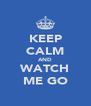 KEEP CALM AND WATCH ME GO - Personalised Poster A4 size