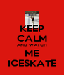 KEEP CALM AND WATCH ME ICESKATE - Personalised Poster A4 size