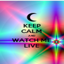 KEEP CALM AND WATCH ME LIVE - Personalised Poster A4 size