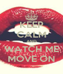 KEEP CALM AND WATCH ME MOVE ON - Personalised Poster A4 size