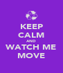 KEEP CALM AND WATCH ME MOVE - Personalised Poster A4 size