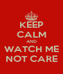 KEEP CALM AND WATCH ME NOT CARE - Personalised Poster A4 size