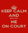 KEEP CALM AND WATCH ME ON COURT - Personalised Poster A4 size