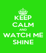 KEEP CALM AND WATCH ME SHINE - Personalised Poster A4 size