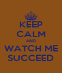 KEEP CALM AND WATCH ME SUCCEED - Personalised Poster A4 size