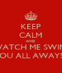 KEEP CALM AND WATCH ME SWIM  YOU ALL AWAY!!  - Personalised Poster A4 size