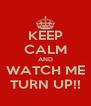 KEEP CALM AND WATCH ME TURN UP!! - Personalised Poster A4 size