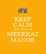 KEEP CALM AND WATCH MEERKAT MANOR - Personalised Poster A4 size