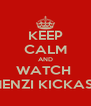 KEEP CALM AND WATCH  MENZI KICKASS - Personalised Poster A4 size