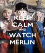 KEEP CALM AND WATCH MERLIN - Personalised Poster A4 size