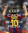KEEP CALM AND WATCH MESSI - Personalised Poster A4 size