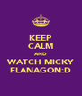 KEEP CALM AND WATCH MICKY FLANAGON:D - Personalised Poster A4 size