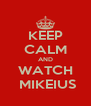 KEEP CALM AND WATCH  MIKEIUS - Personalised Poster A4 size