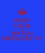 KEEP CALM AND WATCH MINDLESS TV - Personalised Poster A4 size