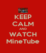 KEEP CALM AND WATCH MineTube - Personalised Poster A4 size