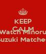 KEEP CALM AND Watch Minoru Suzuki Matches - Personalised Poster A4 size