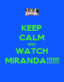KEEP CALM AND WATCH MIRANDA!!!!!! - Personalised Poster A4 size