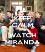 KEEP CALM AND WATCH MIRANDA - Personalised Poster A4 size
