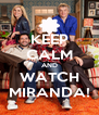 KEEP CALM AND WATCH MIRANDA! - Personalised Poster A4 size