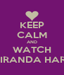 KEEP CALM AND WATCH MIRANDA HART - Personalised Poster A4 size