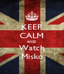 KEEP CALM AND Watch Misko - Personalised Poster A4 size