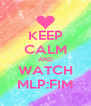 KEEP CALM AND WATCH MLP:FIM - Personalised Poster A4 size