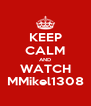KEEP CALM AND WATCH MMikel1308 - Personalised Poster A4 size