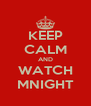 KEEP CALM AND WATCH MNIGHT - Personalised Poster A4 size