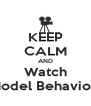 "KEEP CALM AND Watch ""Model Behavior!"" - Personalised Poster A4 size"