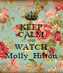 KEEP CALM AND WATCH Molly_Hilton - Personalised Poster A4 size