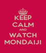KEEP CALM AND WATCH MONDAIJI - Personalised Poster A4 size