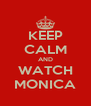 KEEP CALM AND WATCH MONICA - Personalised Poster A4 size