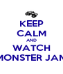 KEEP CALM AND WATCH MONSTER JAM - Personalised Poster A4 size