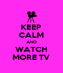 KEEP CALM AND WATCH MORE TV - Personalised Poster A4 size