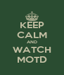 KEEP CALM AND WATCH MOTD - Personalised Poster A4 size