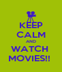 KEEP CALM AND WATCH  MOVIES!!  - Personalised Poster A4 size