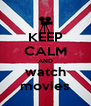 KEEP CALM AND watch movies - Personalised Poster A4 size