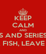 KEEP CALM AND WATCH MOVIES AND SERIES, READ BOOKS, DRINK LIKE A FISH, LEAVE YOUR ROOM - Personalised Poster A4 size