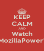 KEEP CALM AND Watch #MozillaPower13 - Personalised Poster A4 size