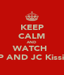 KEEP CALM AND WATCH  MP AND JC Kissing - Personalised Poster A4 size