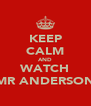 KEEP CALM AND WATCH MR ANDERSON - Personalised Poster A4 size