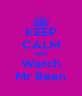 KEEP CALM AND Watch Mr Bean - Personalised Poster A4 size