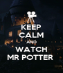 KEEP CALM AND WATCH MR POTTER  - Personalised Poster A4 size