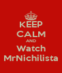 KEEP CALM AND Watch MrNichilista - Personalised Poster A4 size