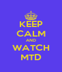 KEEP CALM AND WATCH MTD - Personalised Poster A4 size
