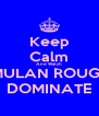 Keep Calm And Watch MULAN ROUGE DOMINATE - Personalised Poster A4 size