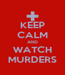KEEP CALM AND WATCH MURDERS - Personalised Poster A4 size